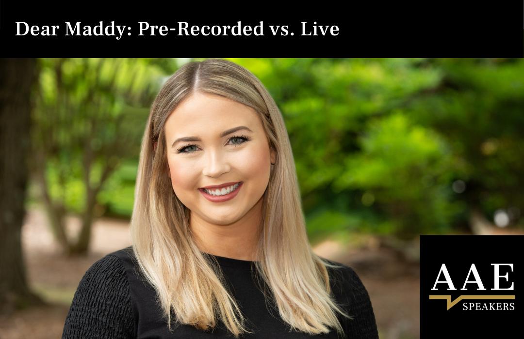Dear Maddy Pre-Recorded vs. Live