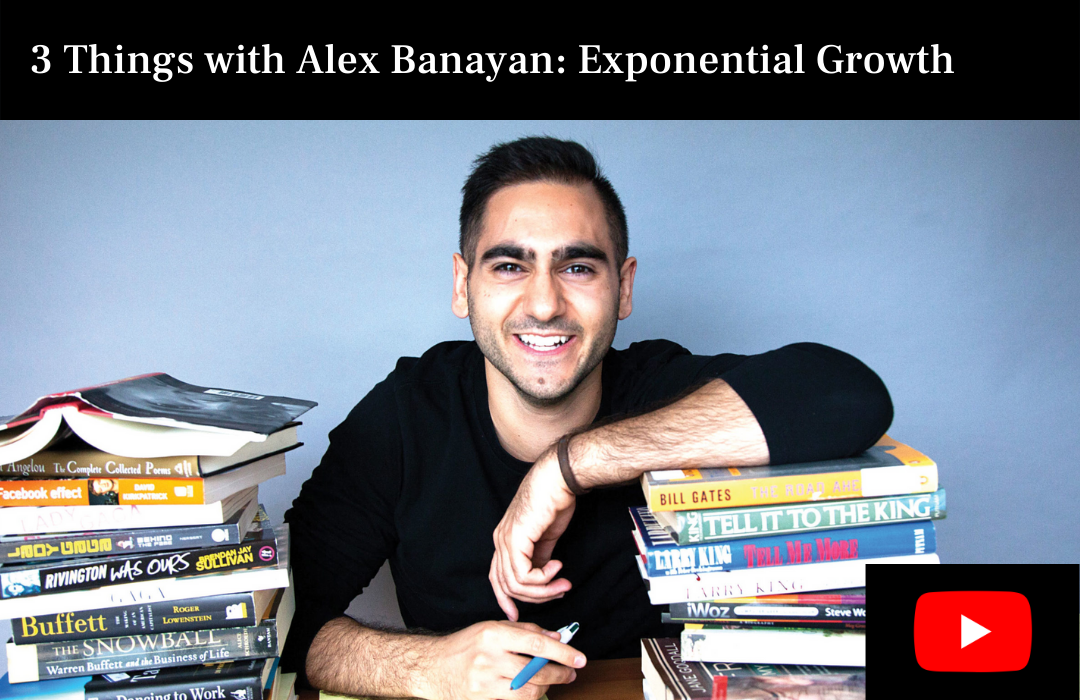 3 Things with Alex Banayan: Exponential Growth