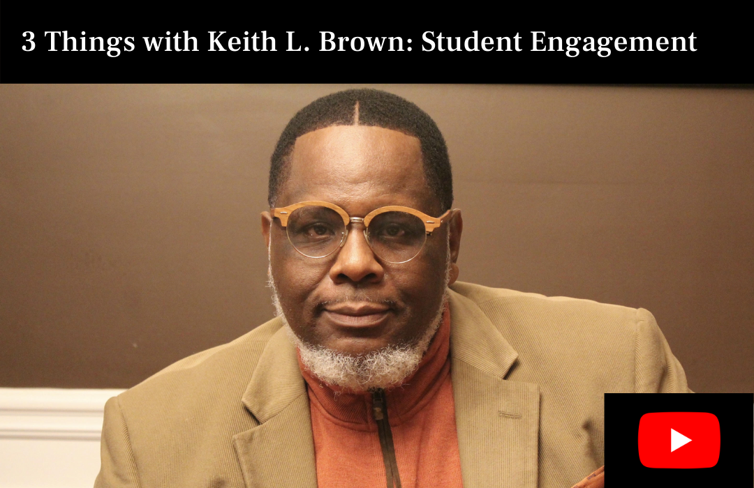 3 Things with Keith L. Brown Student Engagement